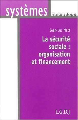 La sécurité sociale : organisation et financement