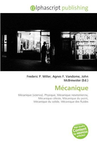 Mécanique: Mécanique (science), Physique, Mécanique newtonienne, Mécanique céleste, Mécanique du point, Mécanique du solide, Mécanique des fluides