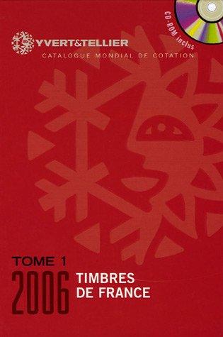 Yvert et Tellier 2006, tome 1 : Cotation des timbre de France 1849 à nos jours (+ CD-Rom) par Yvert & Tellier