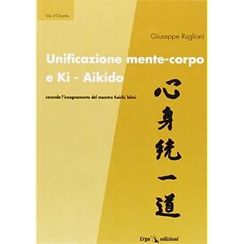 Unificazione Mente-Corpo E Ki Aikido Secondo L'insegnamento