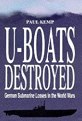 U-Boat Destroyed: German Submarine Losses in the World Wars