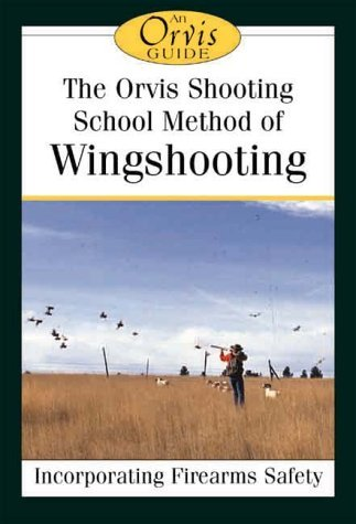 the-orvis-shooting-school-method-of-wingshooting-incorporating-firearms-safety-by-laurie-morrow-orvi