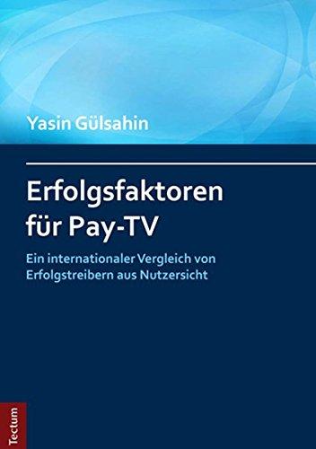 Erfolgsfaktoren für Pay-TV: Ein internationaler Vergleich von Erfolgstreibern aus Nutzersicht