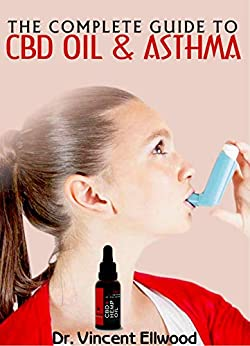 The Complete Guide To Cbd Oil And Asthma: A Comprehensive Account Of All You Need To Know About Asthma, Cbd Oil And How Cbd Oil Can Help To Cure It! por Dr. Vincent Ellwood epub