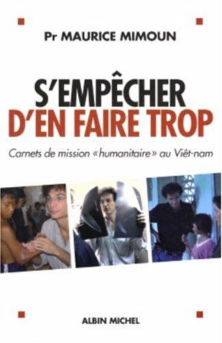 S'empêcher d'en faire trop : Carnets de mission humanitaire au Viêt-nam