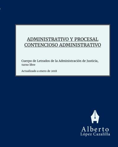 Administrativo y Procesal Contencioso Administrativo: Acceso al Cuerpo de Letrados de la Administración de Justicia, turno libre por Alberto López Cazalilla
