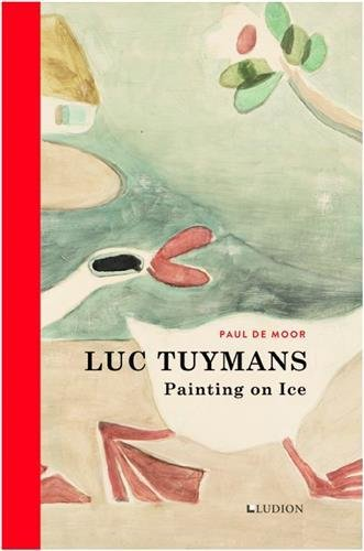 Luc Tuymans: painting on ice par Paul de Moor