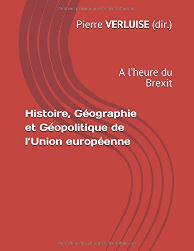 Histoire, Géographie et Géopolitique de l'Union européenne: A l'heure du Brexit (Collection Concours ECS et IEP) por Pierre VERLUISE (dir.)