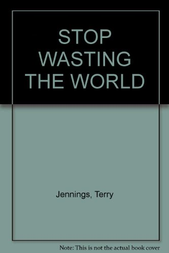 Stop Wasting the World