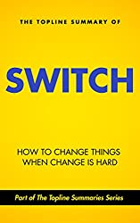 The Topline Summary of Chip and Dan Heath's Switch - How to Change Things when Change is Hard (Topline Summaries) (English Edition)