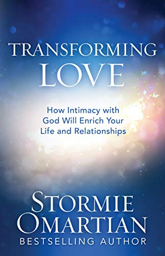 Transforming Love: How Intimacy with God Will Enrich Your Life and Relationships (English Edition)