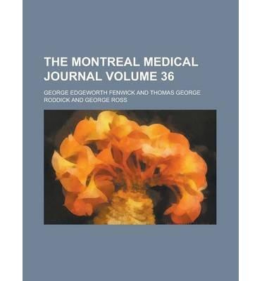 [ The Montreal Medical Journal Volume 36 Fenwick, George Edgeworth ( Author ) ] { Paperback } 2012
