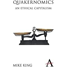 Quakernomics: An Ethical Capitalism (Anthem Other Canon Economics)