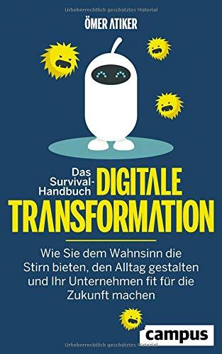 Das Survival-Handbuch digitale Transformation: Wie Sie dem Wahnsinn die Stirn bieten, den Alltag gestalten und Ihr Unternehmen fit für die Zukunft machen, plus EBook inside (ePub, mobi oder pdf)