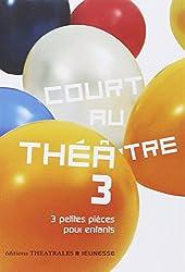 Court au théâtre : Tome 3, 3 petites pièces pour enfants