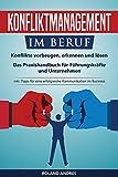 Konfliktmanagement im Beruf: Konflikte vorbeugen, erkennen und lösen! Das Praxishandbuch für Führungskräfte und Unternehmen. inkl. Tipps für eine erfolgreiche Kommunikation im Business