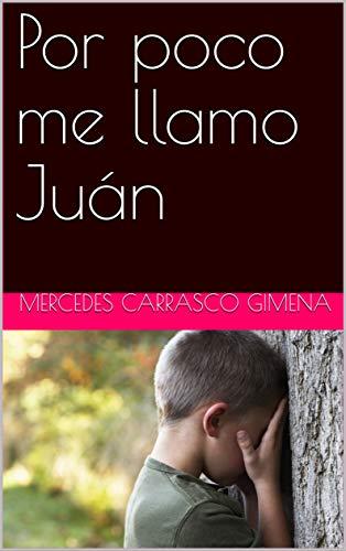 Por poco me llamo Juán por Mercedes Carrasco Gimena