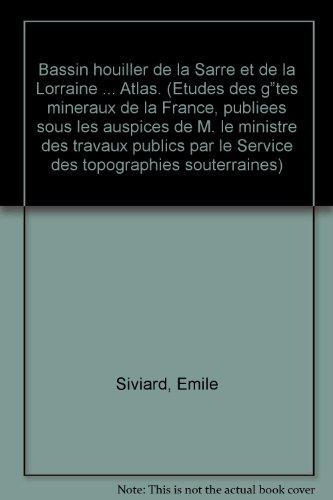 Bassin houiller de la Sarre et de la Lorraine ... Atlas. (Etudes des gites mineraux de la France, publiees sous les auspices de M. le ministre des travaux publics par le Service des topographies souterraines)