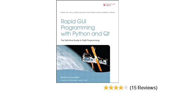 Rapid GUI Programming with Python and Qt: The Definitive Guide to PyQt  Programming (Pearson Open Source Software Development Series)