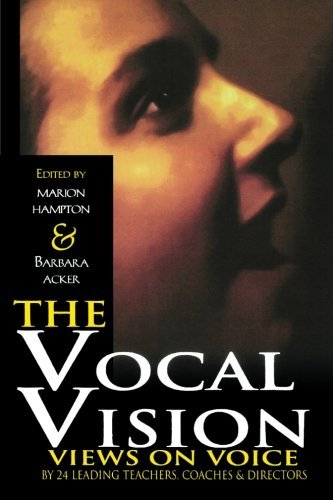 The Vocal Vision: Views on Voice by 24 Leading Teachers, Coaches and Directors (Applause Books) (English Edition)