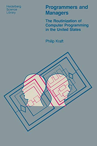 Programmers and Managers: The Routinization Of Computer Programming In The United States (Heidelberg Science Library) -