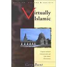 Virtually Islamic: Computer-mediated Communication and Cyber Islamic Environments (Religion, Culture & Society)