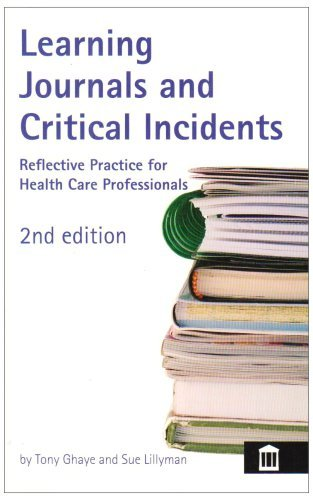 Learning Journals and Critical Incidents: Reflective Practice for Health Care Professionals by Tony Ghaye, Sue Lillyman (April 1, 2008) Paperback