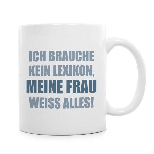 """Lustige Sprüche Tasse - """" Ich brauche kein Lexikon, meine Frau weiß alles!"""""""