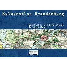 Kulturatlas Brandenburg: Geschichte und Landeskunde im Überblick