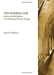 The Internal Foe: Judaism and Anti-Judaism in the Shaping of Christian Theology