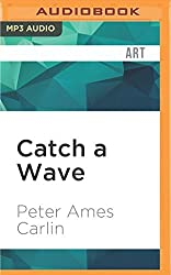 Catch a Wave: The Rise, Fall, and Redemption of the Beach Boys' Brian Wilson by Peter Ames Carlin (2016-06-07)