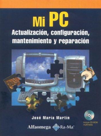 Mi Pc/My Pc: Actualizacion, Configuracion, Mantenimiento Y Reparacion/Update, Configure, Maintain and Repair