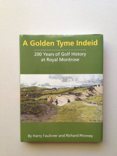 A Happy and Golden Tyme Indeid: 200 Years of Golf History at Royal Montrose por Harry Faulkner