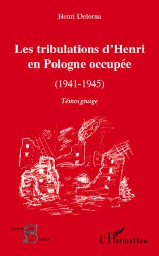 Les tribulations d'Henri en Pologne occupée (1941-1945): Témoignage (Acteurs de la Science) par Henri Delorna