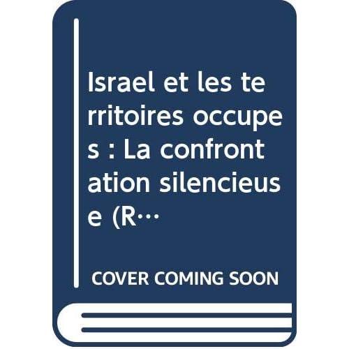Israël et les territoires occupés : La confrontation silencieuse (Racines du présent)