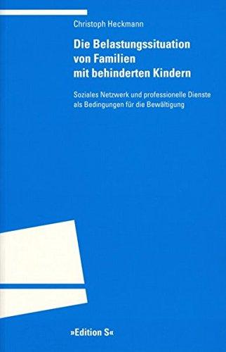 """Die Belastungsituation von Familien mit behinderten Kindern: Soziales Netzwerk und professionelle Dienste als Bedingungen für die Bewältigung (Programm """"Edition S"""")"""