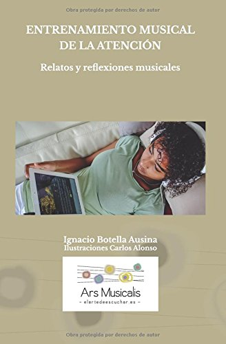 ENTRENAMIENTO MUSICAL DE LA ATENCIÓN: Relatos y reflexiones musicales por Ignacio Botella Ausina