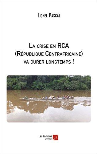 la-crise-en-rca-republique-centrafricaine-va-durer-longtemps