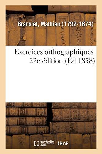 Exercices orthographiques. 22e édition: mis en rapport avec la Grammaire française à l'usage des écoles chrétiennes