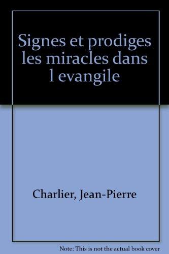 SIGNES ET PRODIGES. Les miracles dans l'évangile