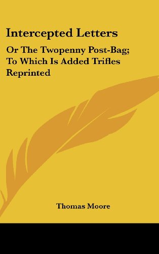 Intercepted Letters: Or the Twopenny Post-Bag; To Which Is Added Trifles Reprinted