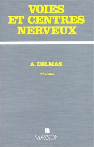 VOIES ET CENTRES NERVEUX. Introduction à la neurologie, 10ème édition 1991 par Anaïs Delmas