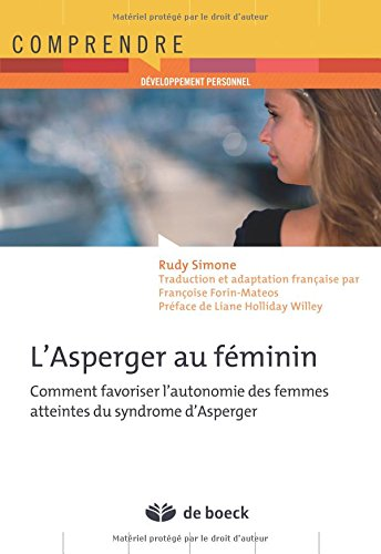 L'asperger au féminin comment favoriser l'autonomie des femmes atteintes du syndrôme d'asperger par Rudy Simone