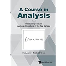 A Course in Analysis:Volume I: Introductory Calculus, Analysis of Functions of One Real Variable: Volume 1