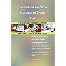 Column-Store Database Management System DBMS All-Inclusive Self-Assessment - More than 640 Success Criteria, Instant Visual Insights, Spreadsheet Dashboard, Auto-Prioritized for Quick Results