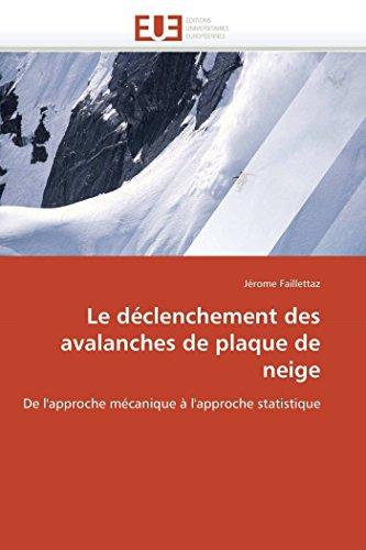Le déclenchement des avalanches de plaque de neige: De l'approche mécanique à l'approche statistique (Omn.Univ.Europ.) par Jérome Faillettaz