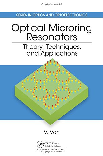 Optical Microring Resonators: Theory, Techniques, and Applications (Series in Optics and Optoelectronics)