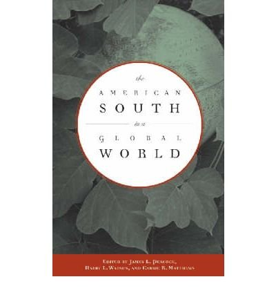 [( The American South in a Global World )] [by: James L. Peacock] [Mar-2005]
