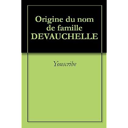 Origine du nom de famille DEVAUCHELLE (Oeuvres courtes)