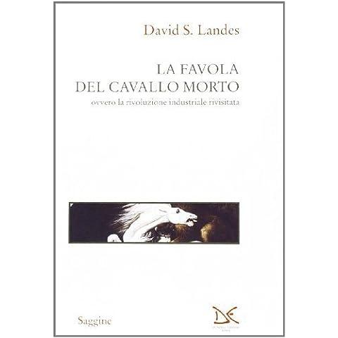 La favola del cavallo morto ovvero la rivoluzione industriale rivisitata (Saggine) di Landes, David S. (1994) Tapa blanda